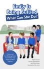 Image for Emily is being bullied, what can she do?  : a story and anti-bullying guide for children and adults to read together