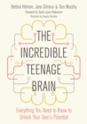 Image for The incredible teenage brain  : everything you need to know to unlock a teen's potential