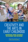Image for Creativity and the arts in early childhood: supporting young children's development and wellbeing