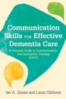 Image for Communication skills for effective dementia care  : a practical guide to communication and interaction training (CAIT)