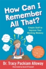 Image for How can I remember all that?  : simple stuff to improve your working memory