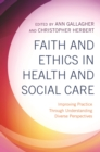 Image for Faith and ethics in health and social care: improving practice through understanding diverse perspectives