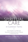 Image for Spiritual care in common terms  : how chaplains can effectively describe the spiritual needs of patients in medical records