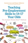 Image for Teaching pre-employment skills to 14-17 year olds  : the Autism Works Now! method