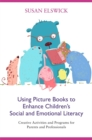 Image for Using picture books to enhance children's social and emotional literacy  : creative activities and programs for parents and professionals