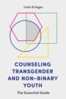 Image for Counseling transgender and non-binary youth  : the essential guide