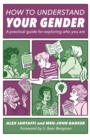 Image for How to understand your gender  : a practical guide for exploring who you are