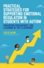 Image for Practical strategies for supporting emotional regulation in students with autism  : enhancing engagement and learning in the classroom