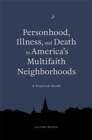 Image for Personhood, illness, and death in America's multifaith neighborhoods  : a practical guide