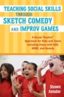 Image for Teaching social skills through sketch comedy and improv games  : a Social Theatre approach for kids and teens including those with ASD, ADHD, and anxiety