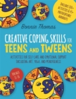 Image for Creative coping skills for teens and tweens  : activities for self care and emotional support including art, yoga and mindfulness