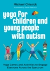Image for Yoga for children and young people with autism: yoga games and activities to engage everyone across the spectrum