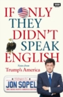 Image for If only they didn't speak English  : notes from Trump's America