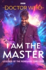 Image for I am the master  : legends of the renegade time lord