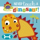Image for Never Touch a Dinosaur