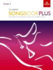 Image for The ABRSM Songbook Plus, Grade 3 : More classic and contemporary songs from the ABRSM syllabus