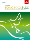 Image for The ABRSM Songbook Plus, Grade 5 : More classic and contemporary songs from the ABRSM syllabus