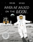 Image for When we walked on the moon