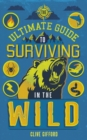 Image for The ultimate guide to surviving in the wild