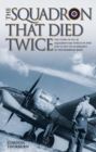 Image for The squadron that died twice  : the story of No. 82 Squadron RAF, which in 1940 suffered the loss of all its aircraft during two separate bombing raids