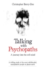 Image for Talking with psychopaths and savages  : a journey into the evil mind