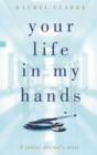 Image for Your life in my hands  : a junior doctor's story