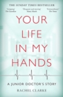 Image for Your Life In My Hands - a Junior Doctor's Story : A Junior Doctor's Story