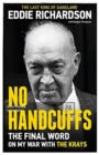 Image for No handcuffs  : the final word on my war with the Krays