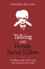 Image for Talking with female serial killers  : a chilling study of the most evil women in the world