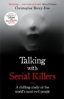 Image for Talking with serial killers  : a chilling study of the world's most evil people