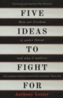 Image for Five ideas to fight for  : how our freedom is under threat and why it matters