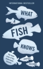 Image for What a fish knows  : the inner lives of our underwater cousins