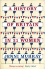 Image for A history of Britain in 21 women  : a personal selection