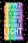 Image for Zapped  : from infrared to X-rays, the curious history of invisible light