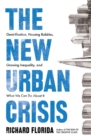 Image for The new urban crisis  : gentrification, housing bubbles, growing inequality, and what we can do about it