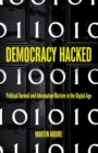 Image for Democracy hacked  : political turmoil and information warfare in the digital age