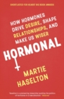 Image for Hormonal  : how hormones drive desire, shape relationships, and make us wiser