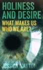 Image for Holiness and Desire : What makes us who we are?
