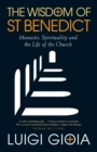 Image for The Wisdom of St Benedict : Monastic Spirituality and the Life of the Church