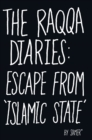 Image for The Raqqa diaries  : escape from 'Islamic State'