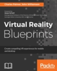 Image for Virtual Reality Blueprints : Create compelling VR experiences for mobile and desktop