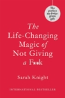 Image for The life-changing magic of not giving a f**k  : how to stop spending time you don't have doing things you don't want to do with people you don't like