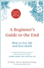 Image for A beginner's guide to the end  : how to live life to the full and die a good death