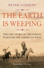 Image for The Earth is weeping  : the epic story of the Indian Wars for the American West