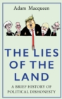 Image for The lies of the land  : a brief history of political dishonesty