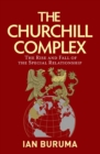 Image for The Churchill complex  : the rise and fall of the special relationship