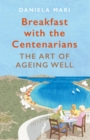 Image for Breakfast with the centenarians  : the art of ageing well