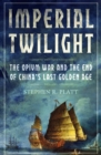 Image for Imperial twilight  : the opium war and the end of China's last golden age