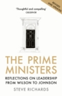 Image for The prime ministers  : reflections on leadership from Wilson to Johnson