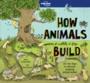 Image for How animals build  : lift the flaps to discover amazing animal homes